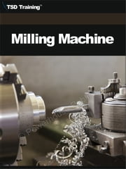 Milling Machine (Carpentry) - Includes Milling Machine Operations, Setup, Operation, Adjustment, Types, Nomenclature, Metal Work Metalwork, and Use of Milling Cutters ebook by TSD Training