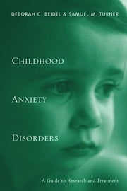 Child Anxiety Disorders - A Guide to Research and Treatment ebook by Deborah C. Beidel,Sam Turner