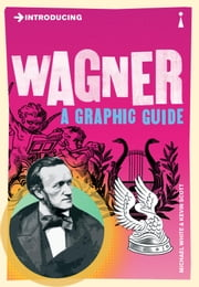 Introducing Wagner - A Graphic Guide ebook by Michael White,Kevin Scott