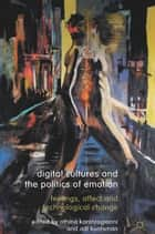 Digital Cultures and the Politics of Emotion - Feelings, Affect and Technological Change ebook by Athina Karatzogianni, Adi Kuntsman
