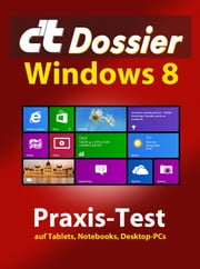 c't Dossier: Windows 8 - Praxis-Test auf Tablets, Notebooks, Desktop-PCs ebook by Axel Vahldiek,Christof Windeck,Christian Wölbert,Stephan Bäcker