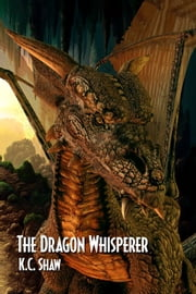 The Dragon Whisperer ebook by K.C. Shaw