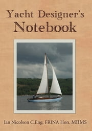 Yacht Designer's Notebook ebook by Ian Nicolson, C. Eng. FRINA Hon. MIIMS