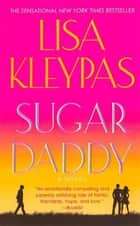 Sugar Daddy - A Novel ebook by Lisa Kleypas