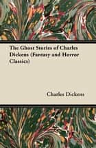 The Ghost Stories of Charles Dickens (Fantasy and Horror Classics) ebook by Charles Dickens