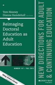 Reimaging Doctoral Education as Adult Education - New Directions for Adult and Continuing Education, Number 147 ebook by Tom Heaney,Ramdeholl