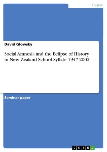 Social Amnesia and the Eclipse of History in New Zealand School Syllabi 1947-2002 ebook by David Glowsky