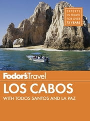Fodor's Los Cabos - with Todos Santos, La Paz & Valle de Guadalupe ebook by Fodor's Travel Guides