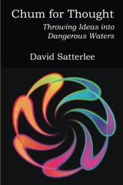 Chum for Thought: Throwing Ideas into Dangerous Waters ebook by David Satterlee