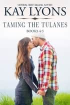 Taming The Tulanes Box Set Books 4-5 ebook by Kay Lyons