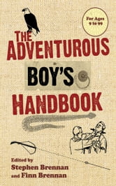 The Adventurous Boy's Handbook - For Ages 9 to 99 ebook by