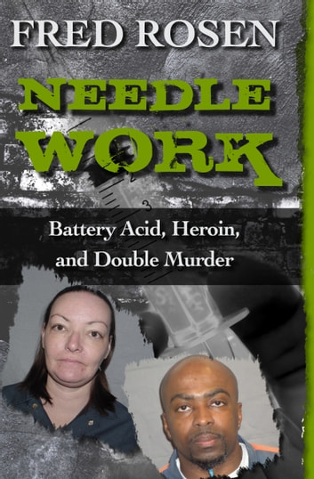 Needle Work - Battery Acid, Heroin, and Double Murder ebook by Fred Rosen