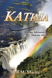 Katima - Feel My Adventure in Majestic Africa ebook by Jeff M. Maritz