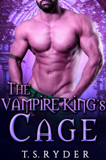 The Vampire King's Cage - A Paranormal Romance ebook by T.S. Ryder