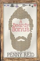 A Beardy Bonus - Bonus and deleted scenes from the Winston Brothers Series ebook by Penny Reid