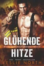 Glühende Hitze - Wilde Feuer Kaliforniens, #2 eBook by Leslie North