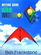Kite Innovations - Beginner Kiting Buyers Guide ebook by Ben Frankstone