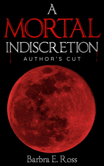 A Mortal Indiscretion; Author's Cut ebook by Barbra E. Ross
