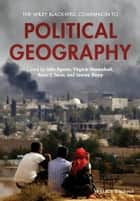 The Wiley Blackwell Companion to Political Geography ebook by John A. Agnew,Virginie Mamadouh,Anna Secor,Joanne Sharp