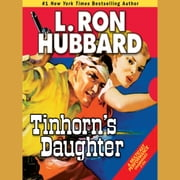 Tinhorn's Daughter - On the Trail of Greed, Gun Smoke, and Fiery Romance in Big Sky Country audiobook by L. Ron Hubbard