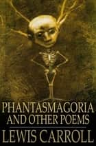 Phantasmagoria - And Other Poems ebook by Lewis Carroll