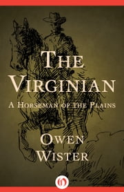 The Virginian - A Horseman of the Plains ebook by Owen Wister