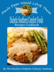 Paula Deen Would LOVE These Diabetic Southern Comfort Foods Recipes Cookbook ebook by Marina Renee