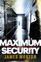 Maximum Security ebook by James Morton