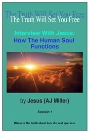 Interview with Jesus: How the Human Soul Functions Session 1 ebook by Jesus (AJ Miller)