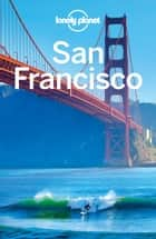 Lonely Planet San Francisco ebook by Lonely Planet, Alison Bing, Sara Benson,...