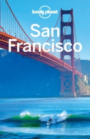 Lonely Planet San Francisco ebook by Lonely Planet,Alison Bing,Sara Benson,John A Vlahides