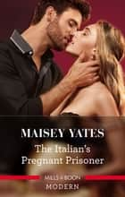 The Italian's Pregnant Prisoner ebook by Maisey Yates