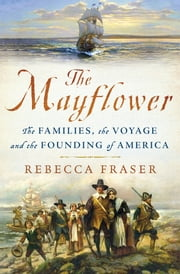 The Mayflower - The Families, the Voyage, and the Founding of America ebook by Rebecca Fraser