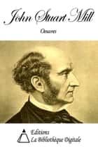 Oeuvres de John Stuart Mill ebook by John Stuart Mill