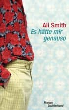 Es hätte mir genauso - Roman ebook by Ali Smith, Silvia Morawetz