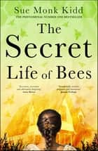 The Secret Life of Bees - A timeless novel of friendship and hope from international bestselling author eBook by Sue Monk Kidd