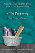 In The Beginning... From Egypt to Goshen - Easy Reader Edition - Synchronizing the Bible, Enoch, Jasher, and Jubilees ebook by Minister 2 Others, Ahava Lilburn