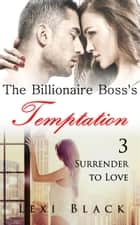 The Billionaire Boss's Temptation 3 - Surrender to Love ebook by Lexi Black
