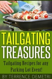 Tailgating Treasures: Tailgating Recipes for any Parking Lot Event! ebook by Kobo.Web.Store.Products.Fields.ContributorFieldViewModel