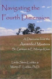Navigating the Fourth Dimension ebook by Linda Stein-Luthke,Martin F. Luthke,Ph.D.