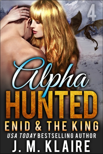 Alpha Hunted 4 - Enid & The King ebook by J. M. Klaire