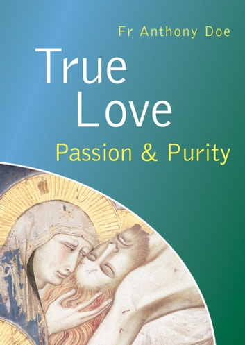 True Love - Passion and Purity ebook by Fr Anthony Doe