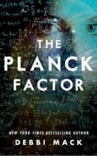 The Planck Factor ebook by Debbi Mack
