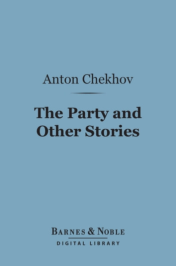 The Party and Other Stories (Barnes & Noble Digital Library) ebook by Anton Chekhov