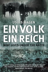 Ein Volk, Ein Reich - Nine Lives Under the Nazis ebook by Louis Hagen