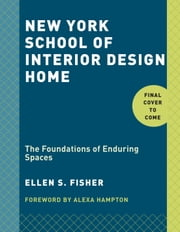 New York School of Interior Design: Home - The Foundations of Enduring Spaces ebook by Ellen S. Fisher,Alexa Hampton