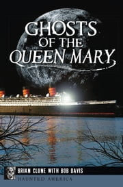 Ghosts of the Queen Mary ebook by Brian Clune,Bob Davis,Chris Fleming