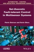 Set-theoretic Fault-tolerant Control in Multisensor Systems ebook by Florin Stoican, Sorin Olaru