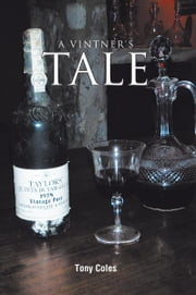A VINTNER'S TALE ebook by Tony Coles