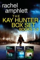 The Detective Kay Hunter Box Set Books 1-3 ekitaplar by Rachel Amphlett